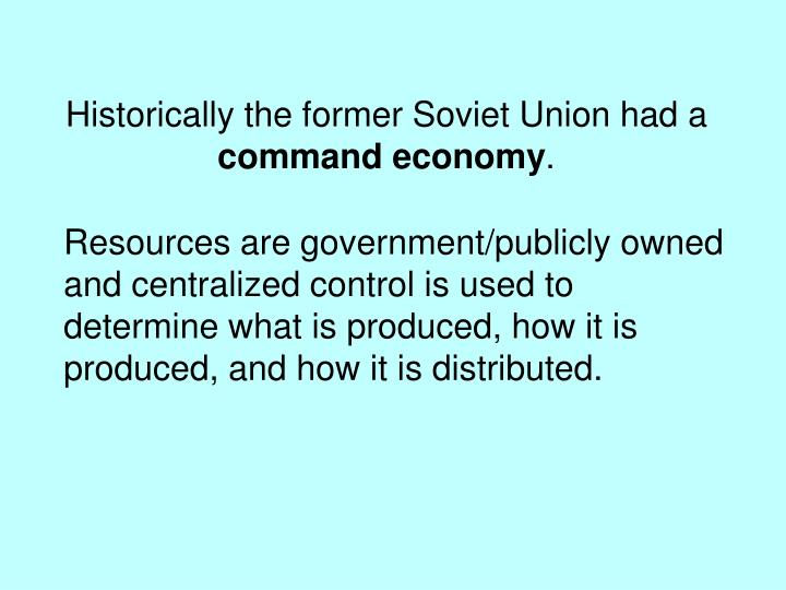 Historically the former Soviet Union had a