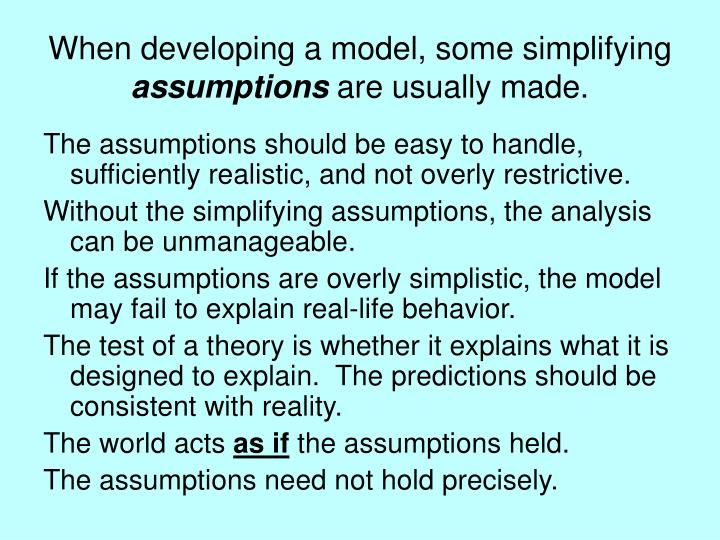 When developing a model, some simplifying