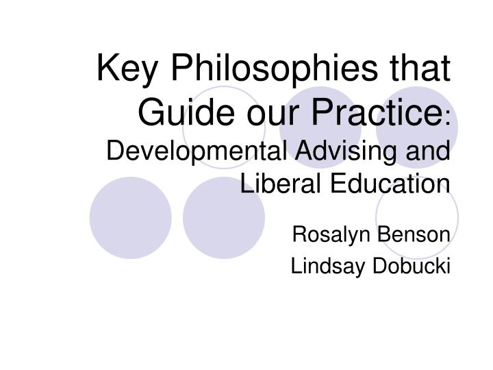 Key philosophies that guide our practice developmental advising and liberal education