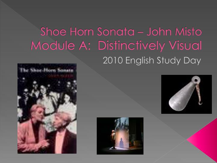 ppt shoe horn sonata john misto module a distinctively visual  shoe horn sonata john mistomodule a distinctively visual