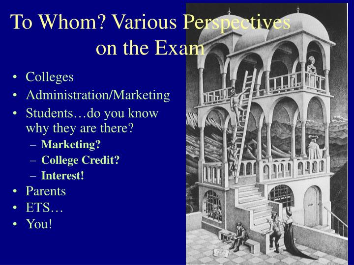 To Whom? Various Perspectives on the Exam