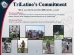 trilatino s commitment