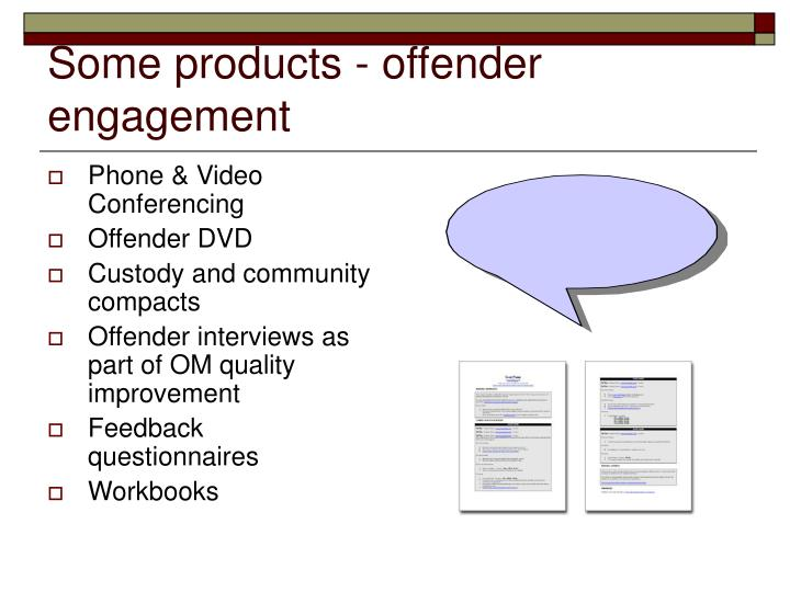 Some products - offender engagement