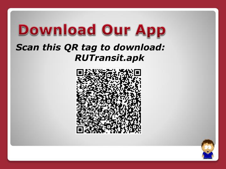 Scan this QR tag to download:   		            RUTransit.apk