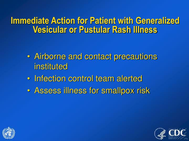 Immediate Action for Patient with Generalized Vesicular or Pustular Rash Illness