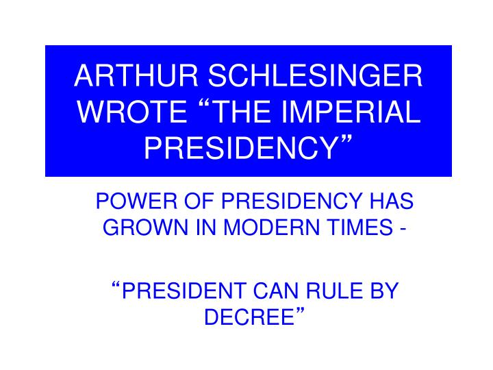 an analysis of the novel the imperial presidency by arthur schlesinger Ascent of praetorian liberalism printer friendly short url:  .