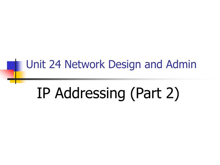 PPT - Unit 24 Network Design and Admin PowerPoint
