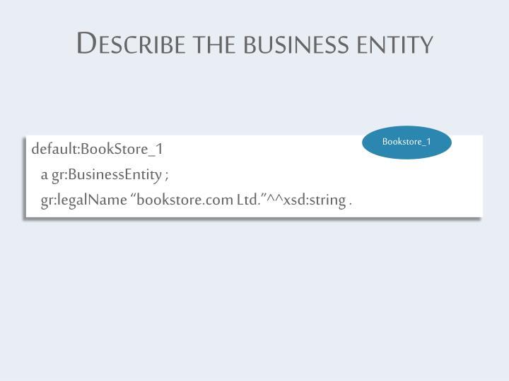 Describe the business entity