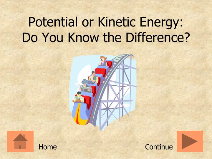 potential or kinetic energy do you know the difference n.
