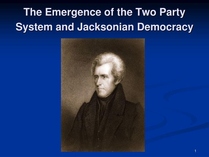 the emergence of the two party system and jacksonian democracy n.