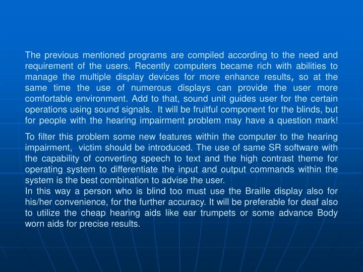 The previous mentioned programs are compiled according to the need and requirement of the users. Recently computers became rich with abilities to manage the multiple display devices for more enhance results