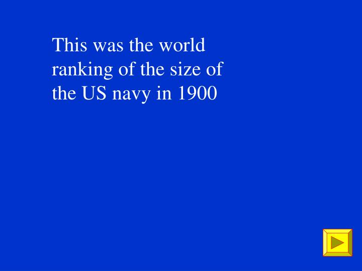 This was the world ranking of the size of the US navy in 1900