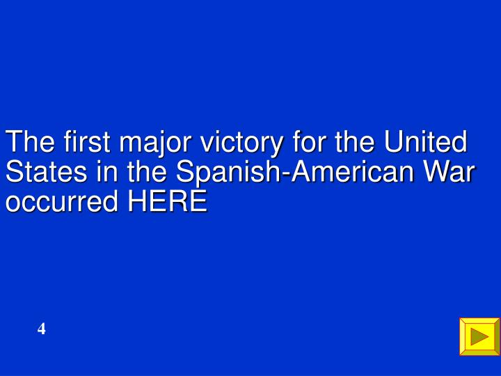 The first major victory for the United States in the Spanish-American War occurred HERE