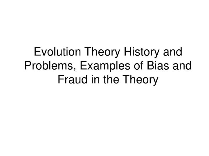 Ppt Evolution Theory History And Problems Examples Of Bias And