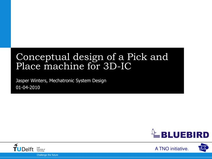 conceptual design of a pick and place machine for 3d ic
