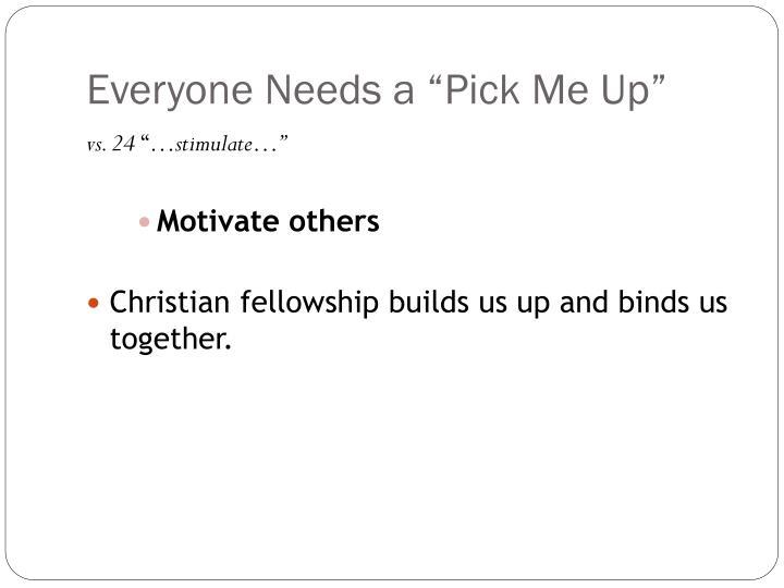 "Everyone Needs a ""Pick Me Up"""