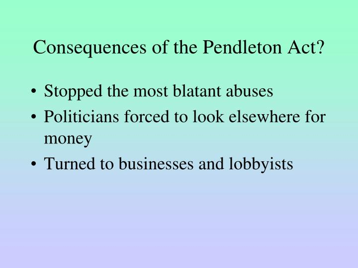 Consequences of the Pendleton Act?