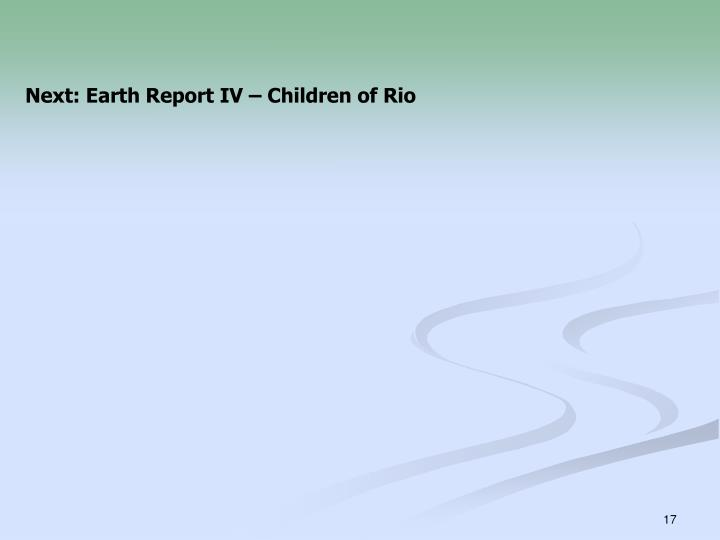 Next: Earth Report IV – Children of Rio