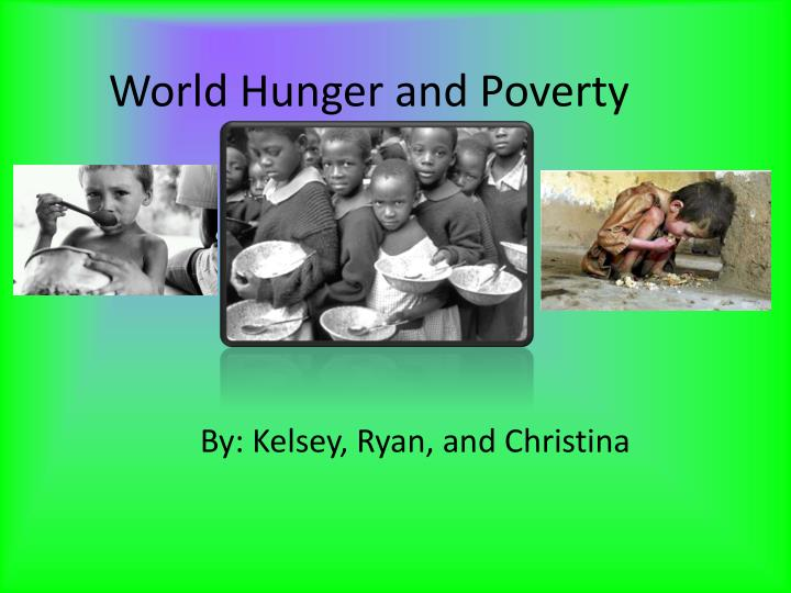 poverty and world hunger essays World hunger essayshunger is an issue, which many people think lies little importance i'm going to give you a look at world hunger as a picture of poverty, how it.