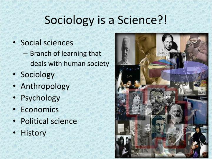 sociology the science of society The term sociology was first used by frenchman auguste compte in the 1830s when he proposed a synthetic science uniting all (german society for sociology.