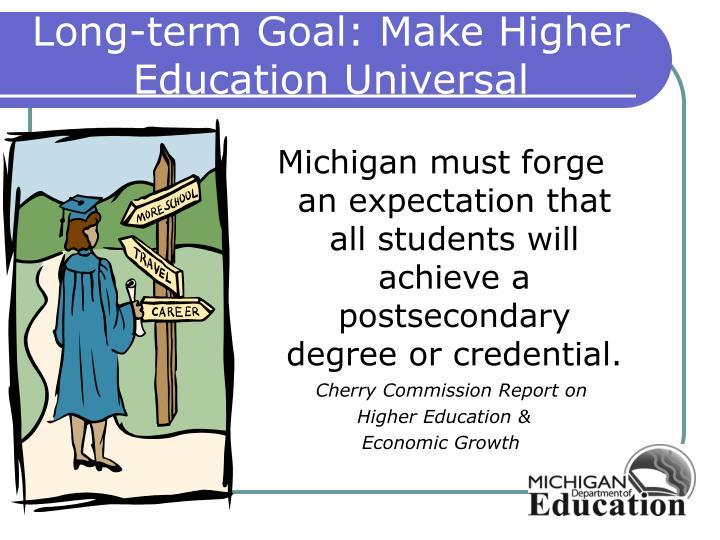Long-term Goal: Make Higher Education Universal