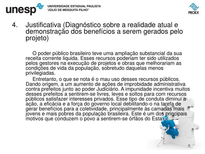 Justificativa (Diagnóstico sobre a realidade atual e demonstração dos benefícios a serem gerados pelo projeto)