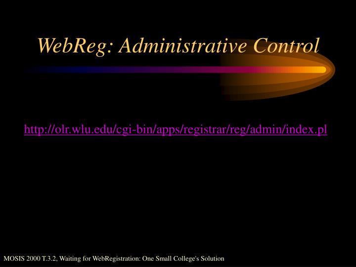 WebReg: Administrative Control