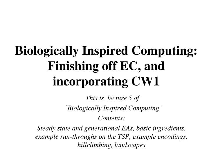 biologically inspired computing finishing off ec and incorporating cw1 n.