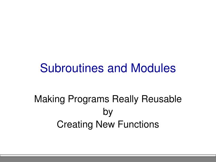 Subroutines and Modules