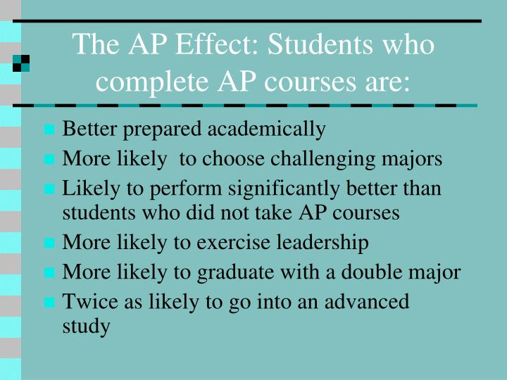 The AP Effect: Students who complete AP courses are:
