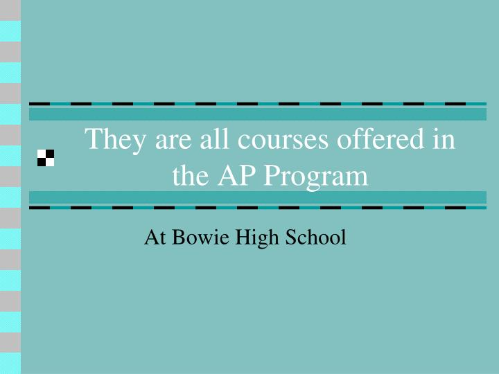 They are all courses offered in the AP Program
