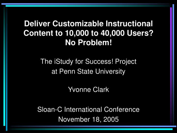 deliver customizable instructional content to 10 000 to 40 000 users no problem