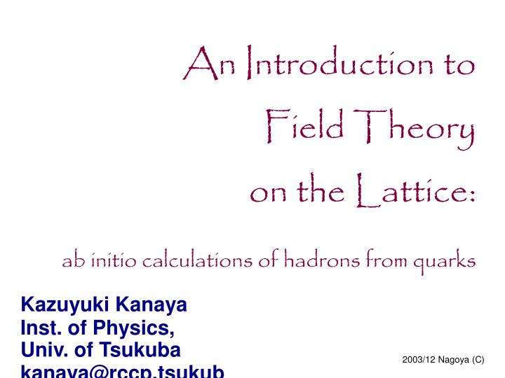 an introduction to field theory on the lattice ab initio calculations of hadrons from quarks n.