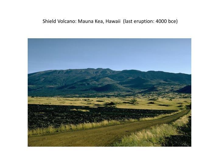 Shield Volcano: Mauna Kea, Hawaii  (last eruption: 4000