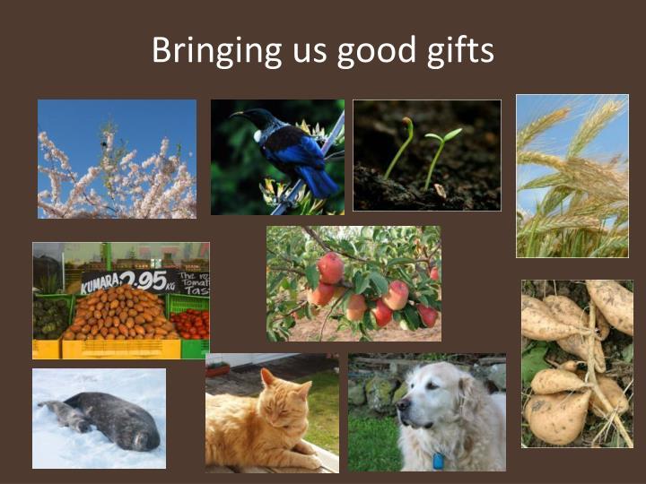 Bringing us good gifts