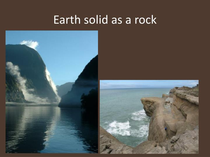 Earth solid as a rock