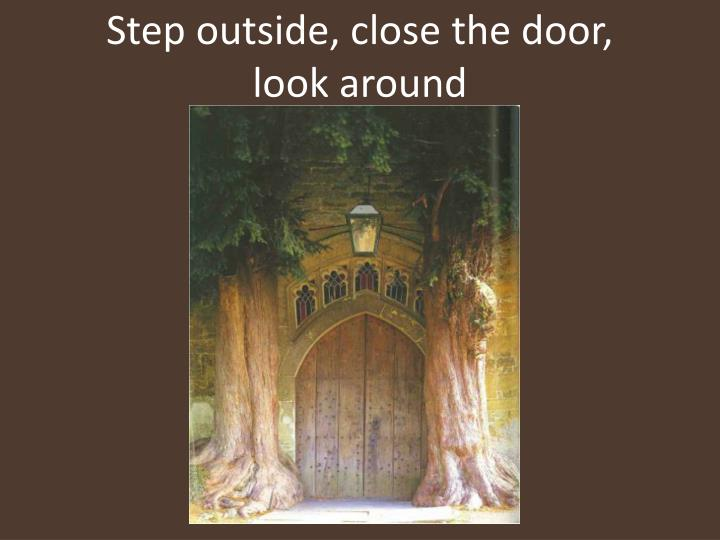 Step outside, close the door,