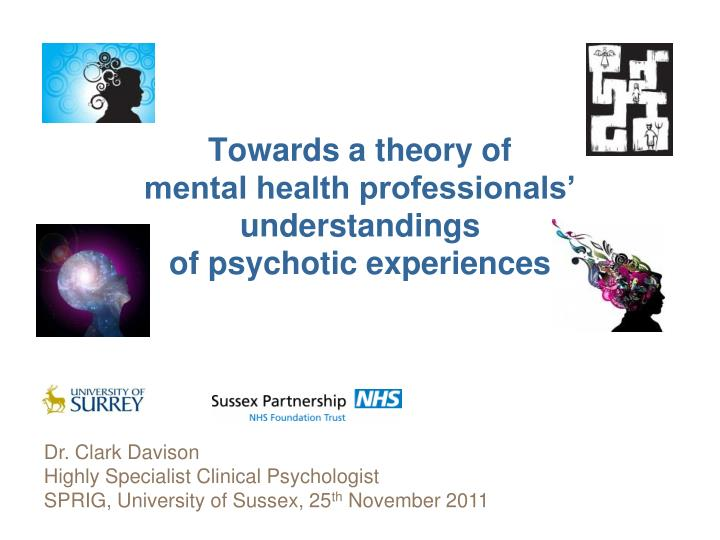 towards a theory of mental health professionals understandings of psychotic experiences n.