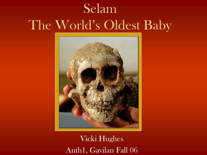 selam the world s oldest baby n.