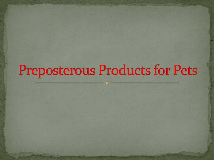 preposterous products for pets n.