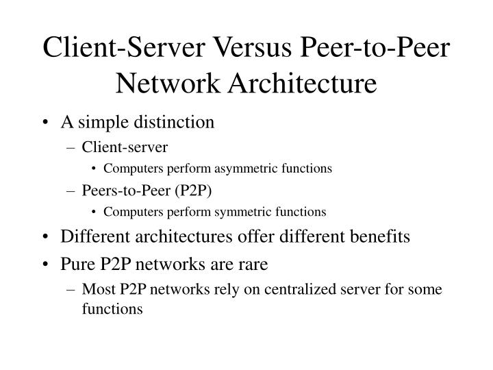 Client server versus peer to peer network architecture