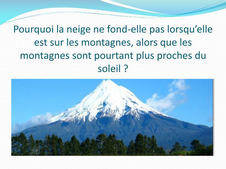 Pourquoi la neige ne fond-elle pas lorsqu'elle est sur les montagnes, alors que les montagnes sont pourtant plus proches du soleil?