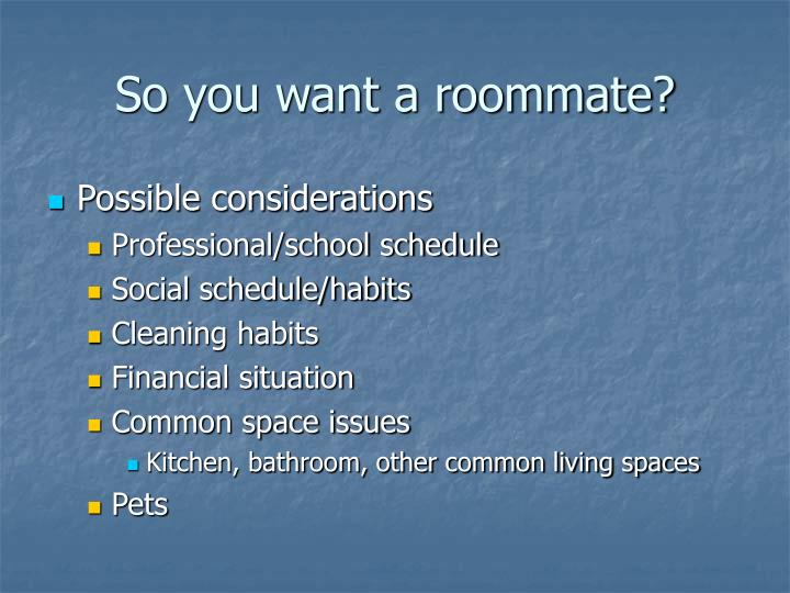 So you want a roommate