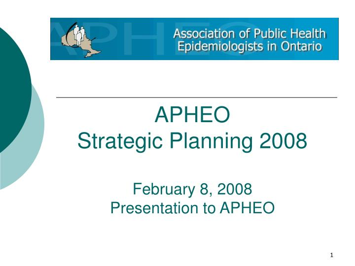 Apheo strategic planning 2008 february 8 2008 presentation to apheo