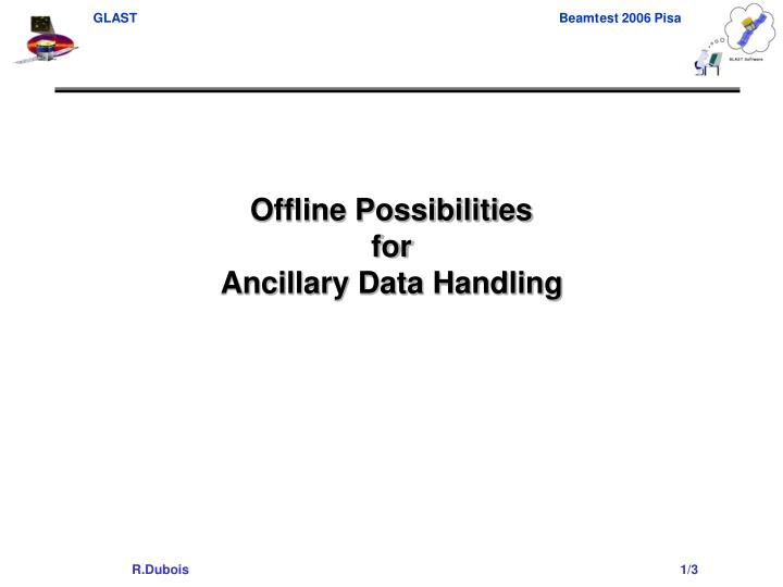 offline possibilities for ancillary data handling n.