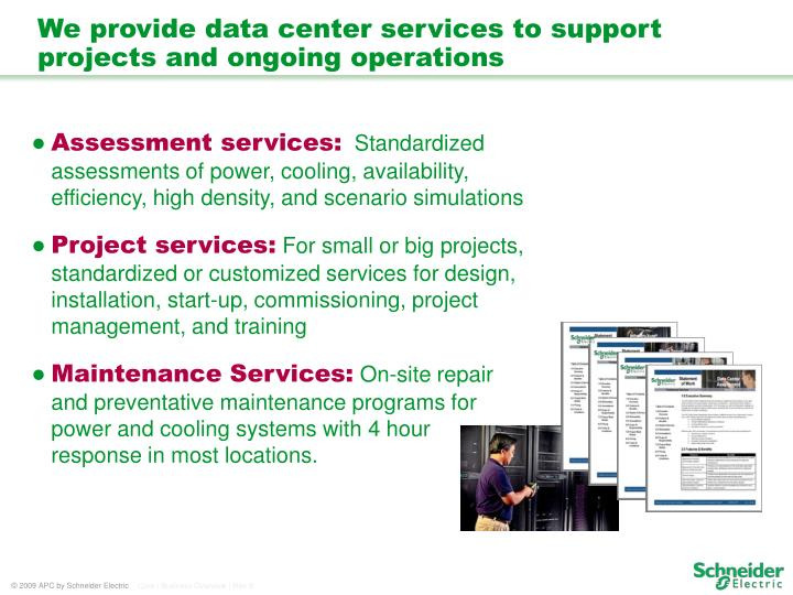 We provide data center services to support projects and ongoing operations