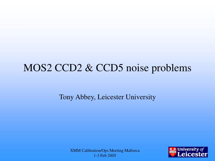 mos2 ccd2 ccd5 noise problems n.