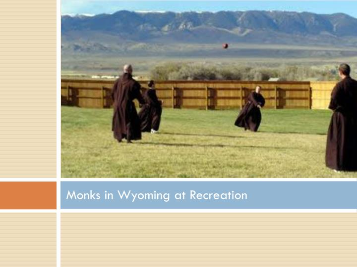 Monks in Wyoming at Recreation