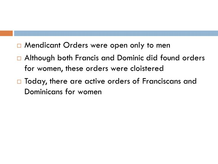 Mendicant Orders were open only to men