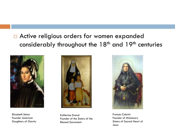 Active religious orders for women expanded considerably throughout the 18